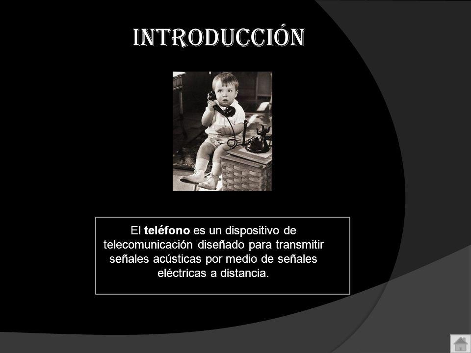 INTRODUCCIÓN El teléfono es un dispositivo de telecomunicación diseñado para transmitir señales acústicas por medio de señales eléctricas a distancia.
