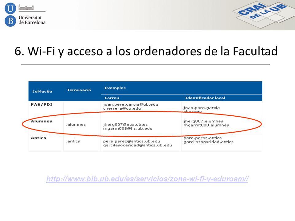 6. Wi-Fi y acceso a los ordenadores de la Facultad http://www.bib.ub.edu/es/servicios/zona-wi-fi-y-eduroam//