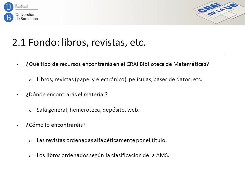 2.1 Fondo: libros, revistas, etc. ¿Qué tipo de recursos encontrarás en el CRAI Biblioteca de Matemáticas? o Libros, revistas (papel y electrónico), pe