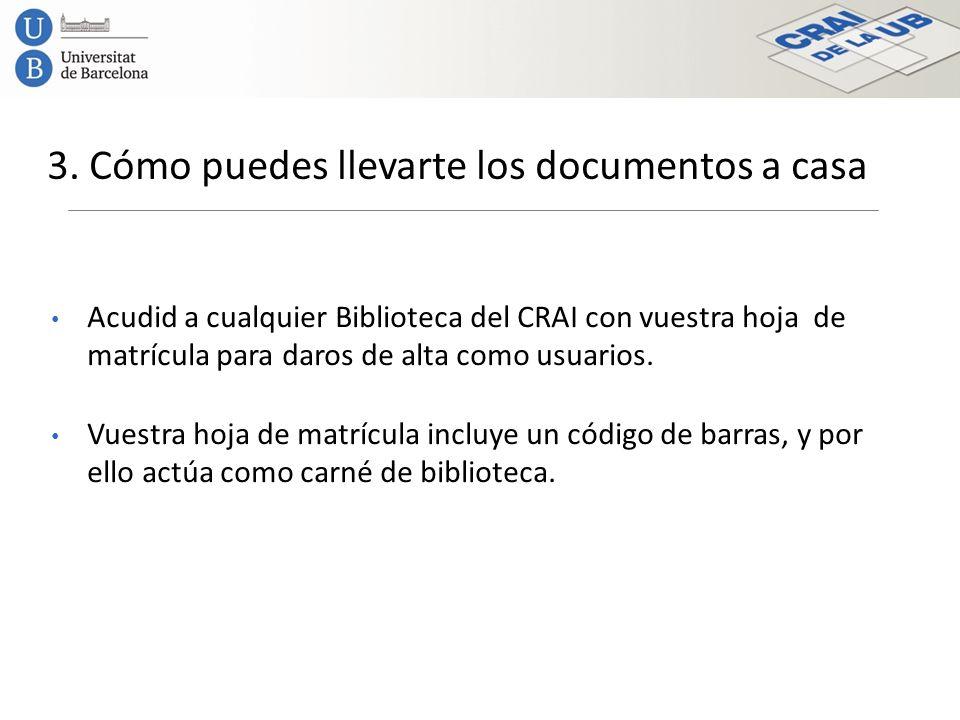 3. Cómo puedes llevarte los documentos a casa Acudid a cualquier Biblioteca del CRAI con vuestra hoja de matrícula para daros de alta como usuarios. V