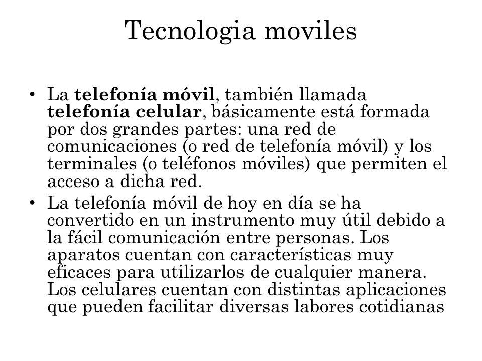 Tecnologia moviles La telefonía móvil, también llamada telefonía celular, básicamente está formada por dos grandes partes: una red de comunicaciones (