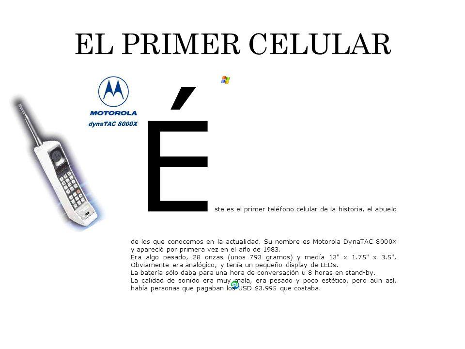 EL PRIMER CELULAR É ste es el primer teléfono celular de la historia, el abuelo de los que conocemos en la actualidad. Su nombre es Motorola DynaTAC 8