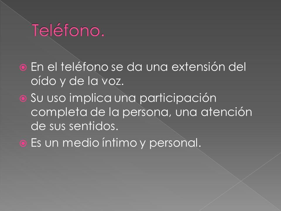 En el teléfono se da una extensión del oído y de la voz. Su uso implica una participación completa de la persona, una atención de sus sentidos. Es un