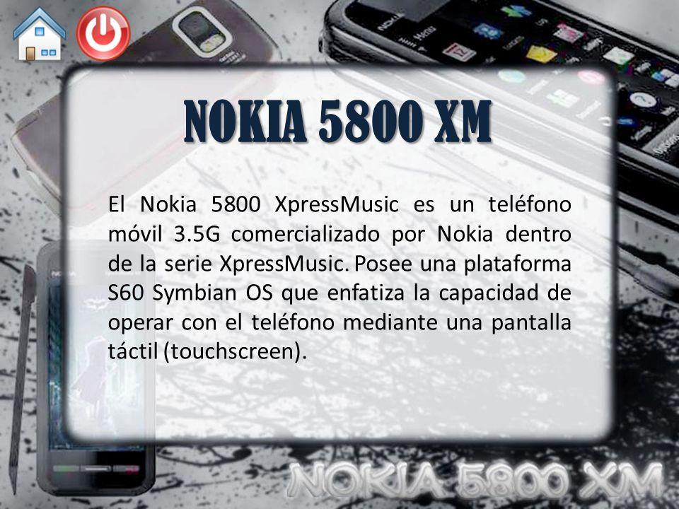 NOKIA 5800 XM El Nokia 5800 XpressMusic es un teléfono móvil 3.5G comercializado por Nokia dentro de la serie XpressMusic. Posee una plataforma S60 Sy
