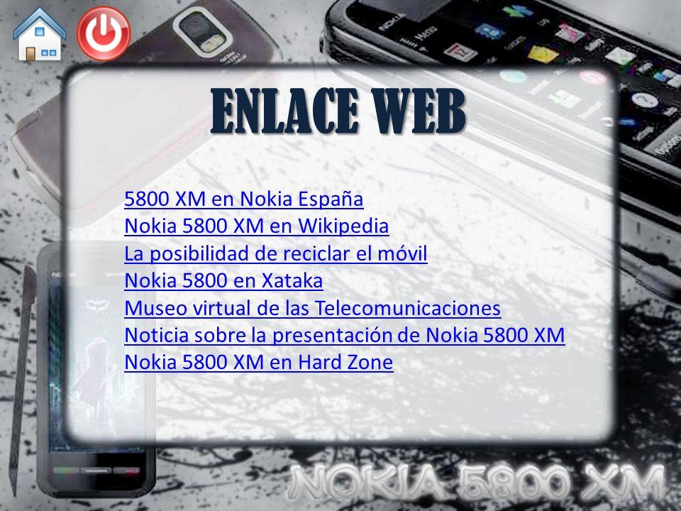 ENLACE WEB 5800 XM en Nokia España Nokia 5800 XM en Wikipedia La posibilidad de reciclar el móvil Nokia 5800 en Xataka Museo virtual de las Telecomuni