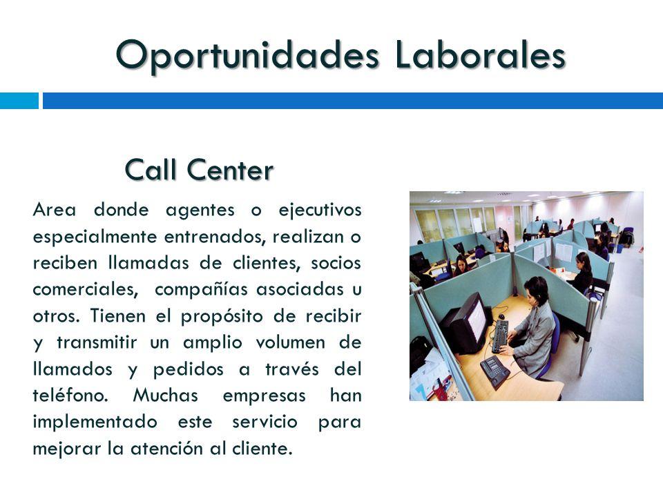 Oportunidades Laborales Call Center Area donde agentes o ejecutivos especialmente entrenados, realizan o reciben llamadas de clientes, socios comerciales, compañías asociadas u otros.
