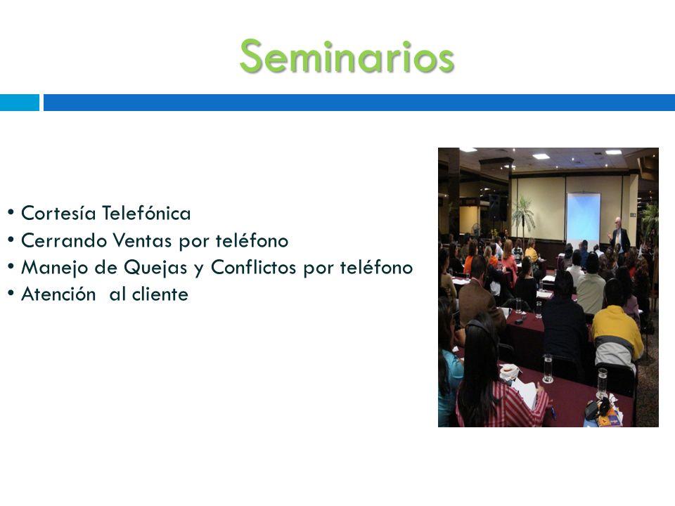 Seminarios Cortesía Telefónica Cerrando Ventas por teléfono Manejo de Quejas y Conflictos por teléfono Atención al cliente