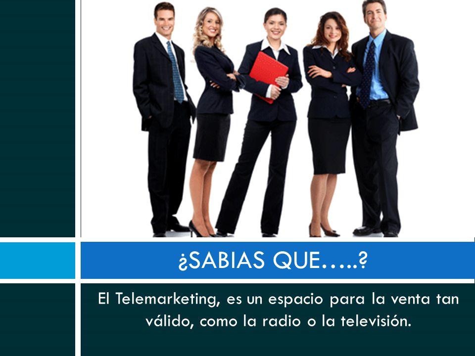¿SABIAS QUE…..? El Telemarketing, es un espacio para la venta tan válido, como la radio o la televisión.