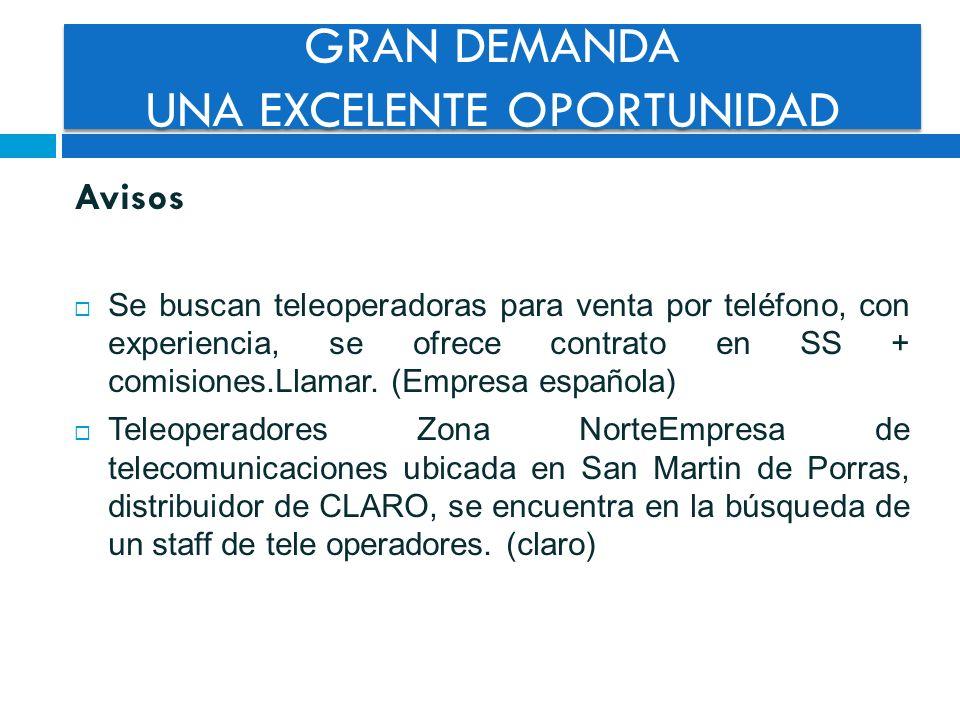 GRAN DEMANDA UNA EXCELENTE OPORTUNIDAD Avisos Se buscan teleoperadoras para venta por teléfono, con experiencia, se ofrece contrato en SS + comisiones
