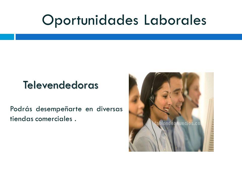 Oportunidades Laborales Televendedoras Podrás desempeñarte en diversas tiendas comerciales.