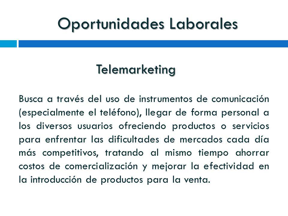 Oportunidades Laborales Telemarketing Busca a través del uso de instrumentos de comunicación (especialmente el teléfono), llegar de forma personal a l