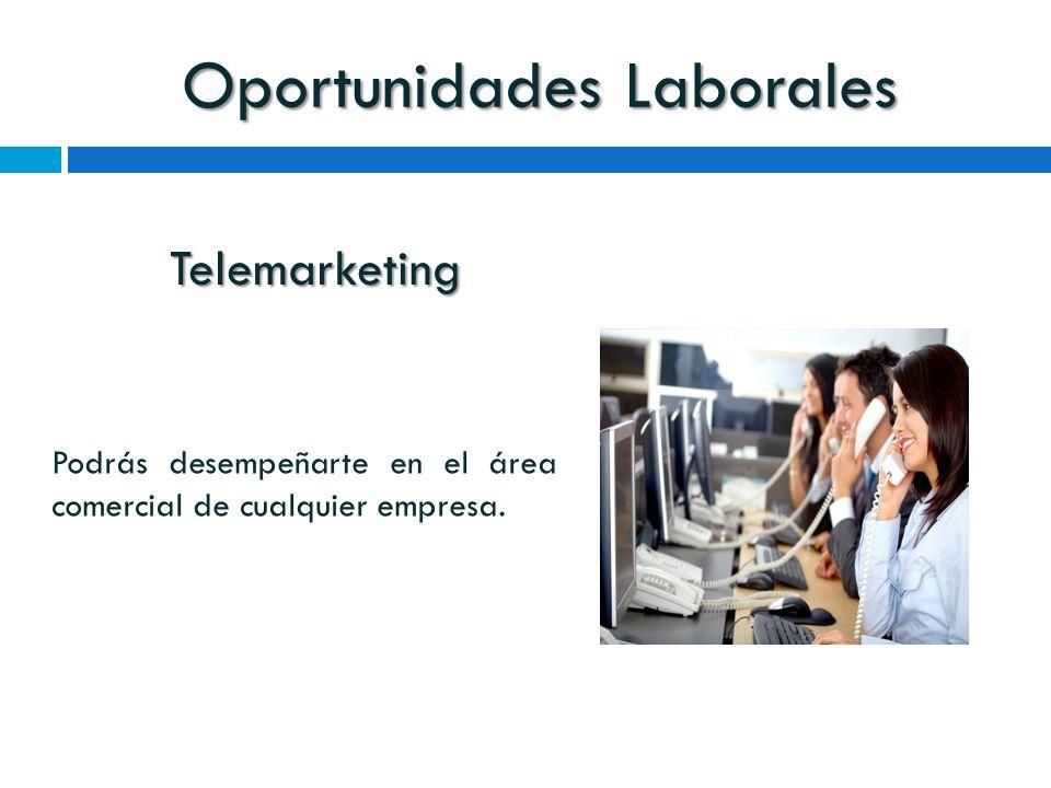 Oportunidades Laborales Telemarketing Podrás desempeñarte en el área comercial de cualquier empresa.