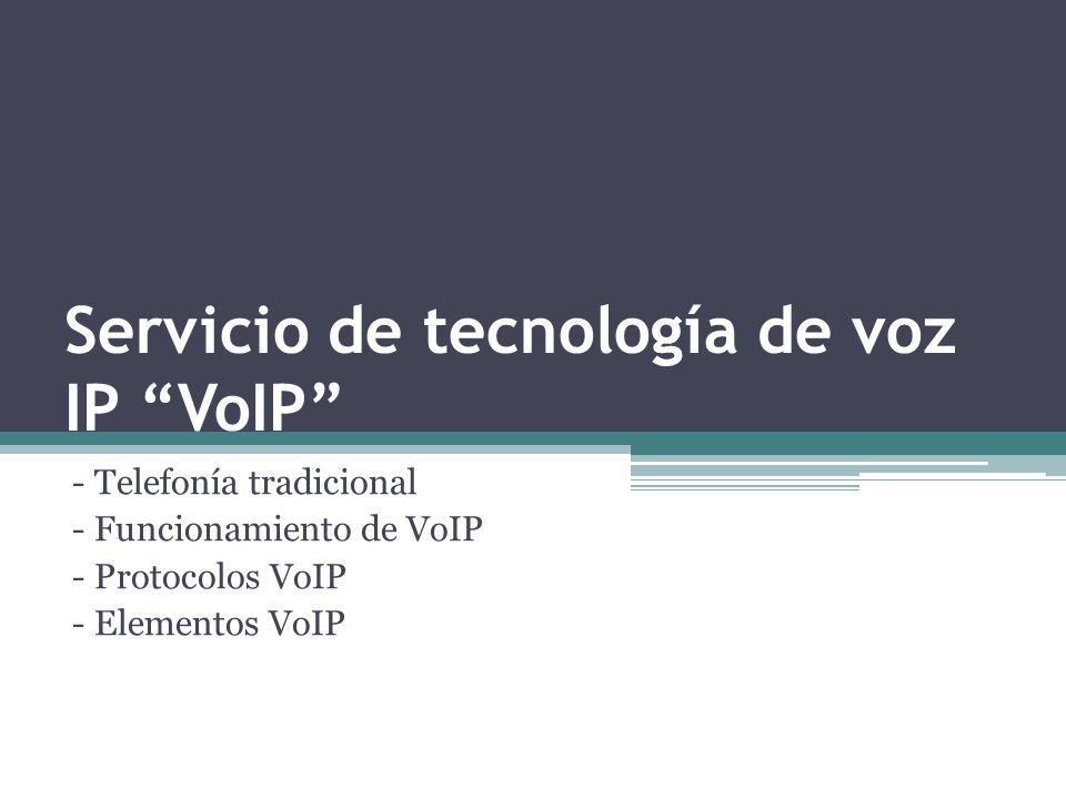 Servicio de tecnología de voz IP VoIP - Telefonía tradicional - Funcionamiento de VoIP - Protocolos VoIP - Elementos VoIP