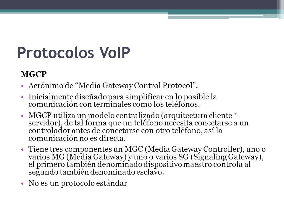 Protocolos VoIP MGCP Acrónimo de Media Gateway Control Protocol. Inicialmente diseñado para simplificar en lo posible la comunicación con terminales c