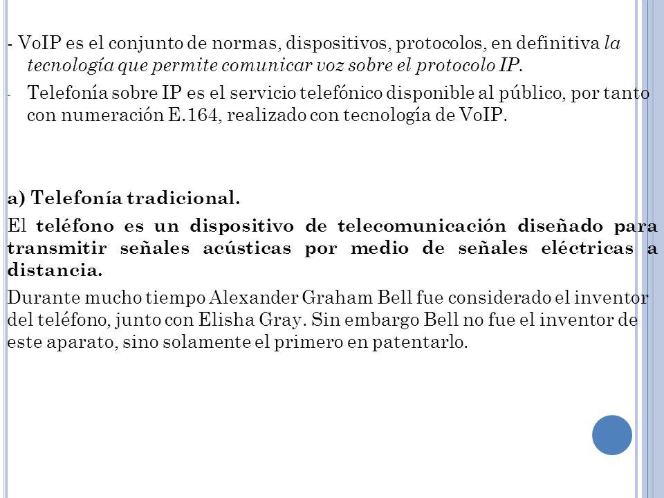 - VoIP es el conjunto de normas, dispositivos, protocolos, en definitiva la tecnología que permite comunicar voz sobre el protocolo IP. - Telefonía so