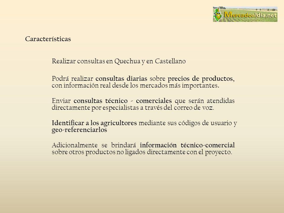 Características Realizar consultas en Quechua y en Castellano Podrá realizar consultas diarias sobre precios de productos, con información real desde los mercados más importantes.