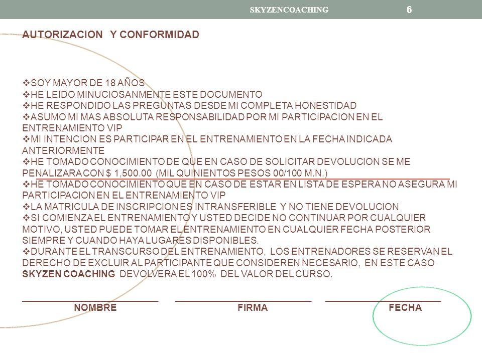 SKYZENCOACHING 6 AUTORIZACION Y CONFORMIDAD SOY MAYOR DE 18 AÑOS HE LEIDO MINUCIOSANMENTE ESTE DOCUMENTO HE RESPONDIDO LAS PREGUNTAS DESDE MI COMPLETA