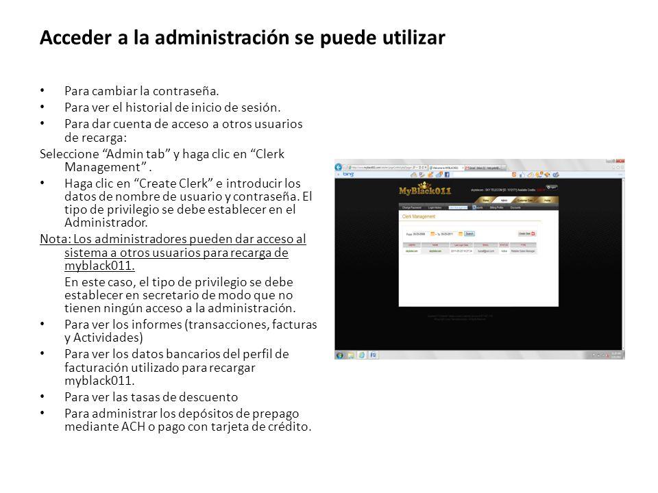 Acceder a la administración se puede utilizar Para cambiar la contraseña. Para ver el historial de inicio de sesión. Para dar cuenta de acceso a otros