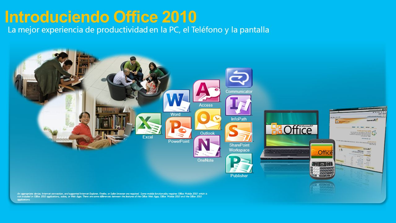 Introduciendo Office 2010 La mejor experiencia de productividad en la PC, el Teléfono y la pantalla Word Excel PowerPoint Outlook Access OneNote Share