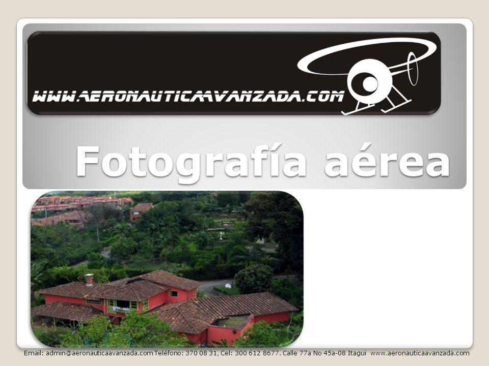 Fotografía aérea Email: admin@aeronauticaavanzada.com Teléfono: 370 08 31, Cel: 300 612 8677. Calle 77a No 45a-08 Itagui www.aeronauticaavanzada.com
