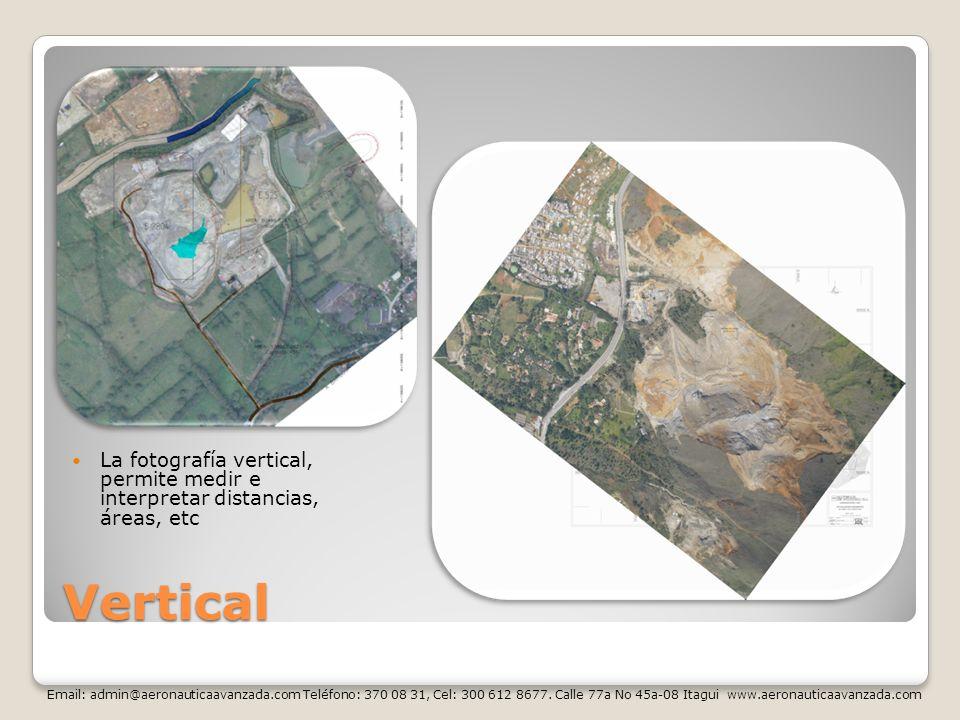 Vertical La fotografía vertical, permite medir e interpretar distancias, áreas, etc Email: admin@aeronauticaavanzada.com Teléfono: 370 08 31, Cel: 300