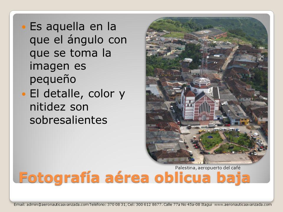 Fotografía aérea oblicua baja Es aquella en la que el ángulo con que se toma la imagen es pequeño El detalle, color y nitidez son sobresalientes Pales