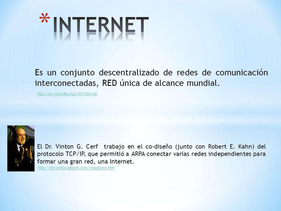 Es un conjunto descentralizado de redes de comunicación interconectadas, RED única de alcance mundial. http://es.wikipedia.org/wiki/Internet El Dr. Vi