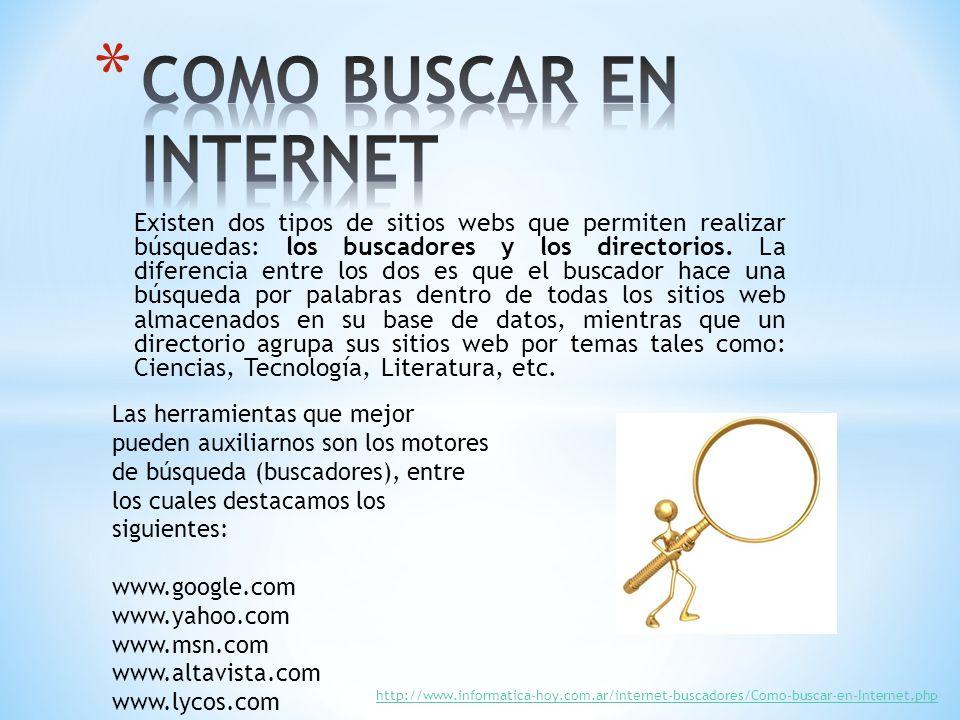 Existen dos tipos de sitios webs que permiten realizar búsquedas: los buscadores y los directorios.