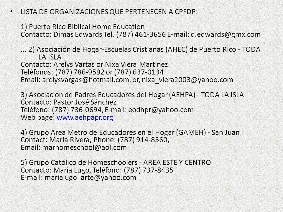 LISTA DE ORGANIZACIONES QUE PERTENECEN A CPFDP: 1) Puerto Rico Biblical Home Education Contacto: Dimas Edwards Tel. (787) 461-3656 E-mail: d.edwards@g
