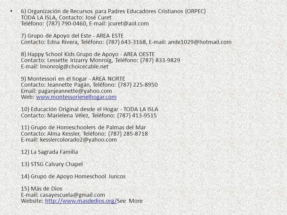 6) Organización de Recursos para Padres Educadores Cristianos (ORPEC) TODA LA ISLA, Contacto: José Curet Teléfono: (787) 790-0460, E-mail: jcuret@aol.