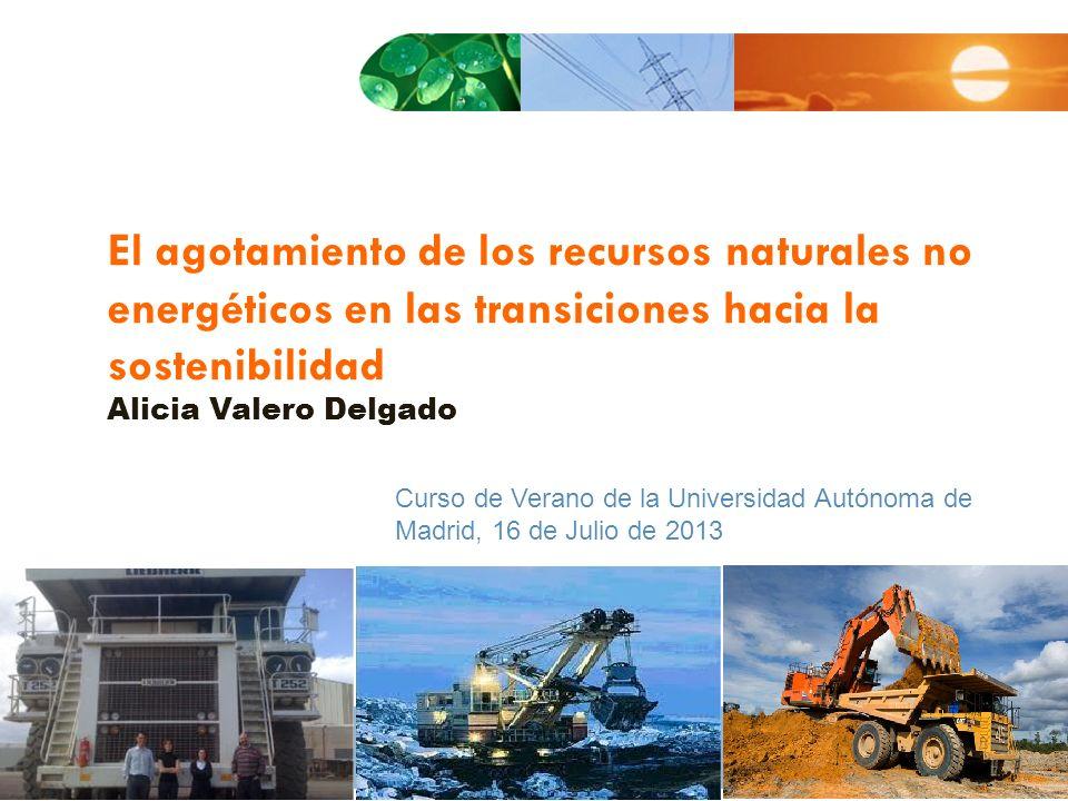 El agotamiento de los recursos naturales no energéticos en las transiciones hacia la sostenibilidad Alicia Valero Delgado Curso de Verano de la Univer