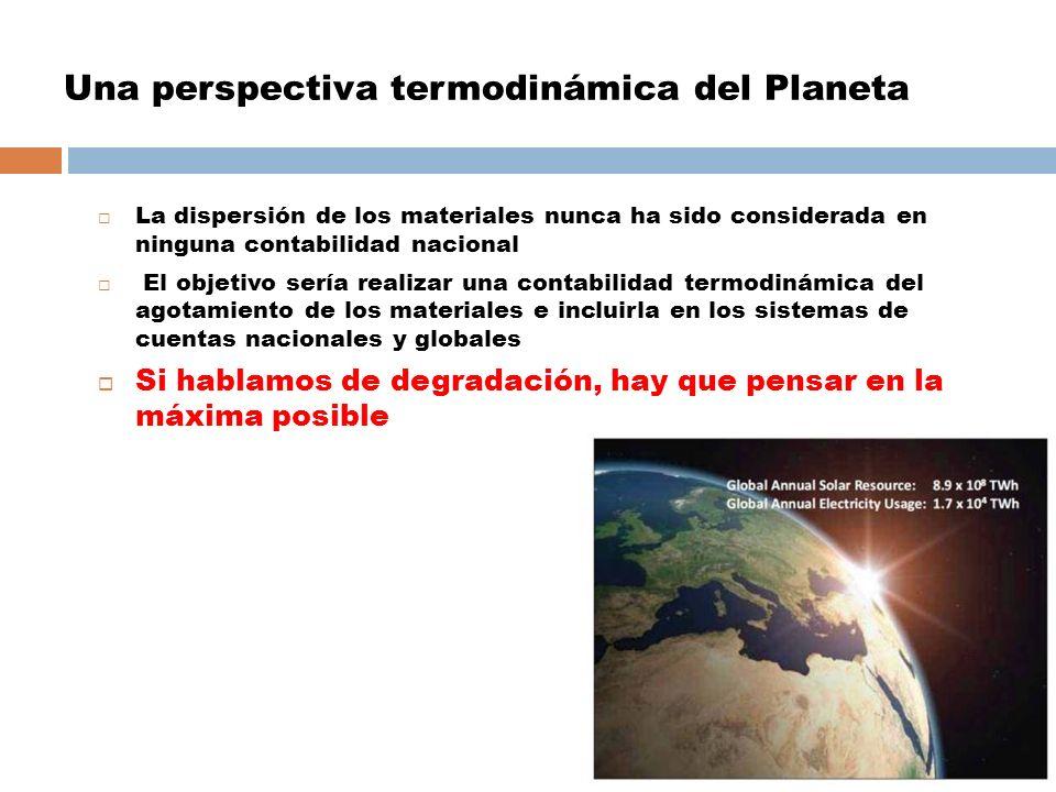 Una perspectiva termodinámica del Planeta La dispersión de los materiales nunca ha sido considerada en ninguna contabilidad nacional El objetivo sería