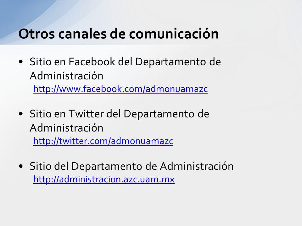Otros canales de comunicación Sitio en Facebook del Departamento de Administración http://www.facebook.com/admonuamazc Sitio en Twitter del Departamento de Administración http://twitter.com/admonuamazc Sitio del Departamento de Administración http://administracion.azc.uam.mx