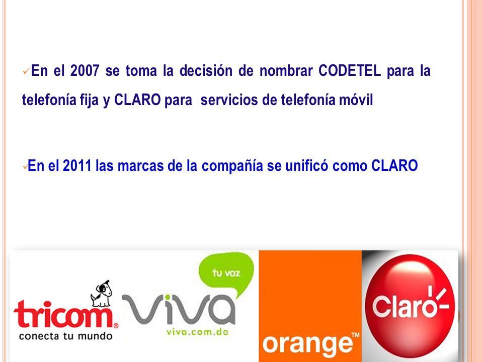 En el 2007 se toma la decisión de nombrar CODETEL para la telefonía fija y CLARO para servicios de telefonía móvil En el 2011 las marcas de la compañí