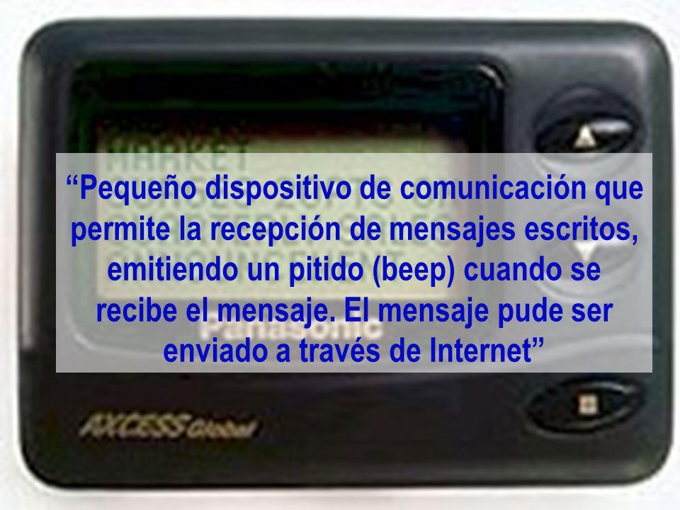 Pequeño dispositivo de comunicación que permite la recepción de mensajes escritos, emitiendo un pitido (beep) cuando se recibe el mensaje. El mensaje