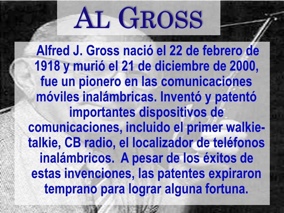 Alfred J. Gross nació el 22 de febrero de 1918 y murió el 21 de diciembre de 2000, fue un pionero en las comunicaciones móviles inalámbricas. Inventó