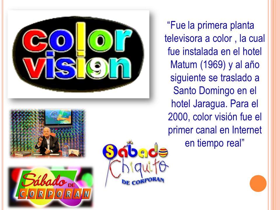 Fue la primera planta televisora a color, la cual fue instalada en el hotel Matum (1969) y al año siguiente se traslado a Santo Domingo en el hotel Ja