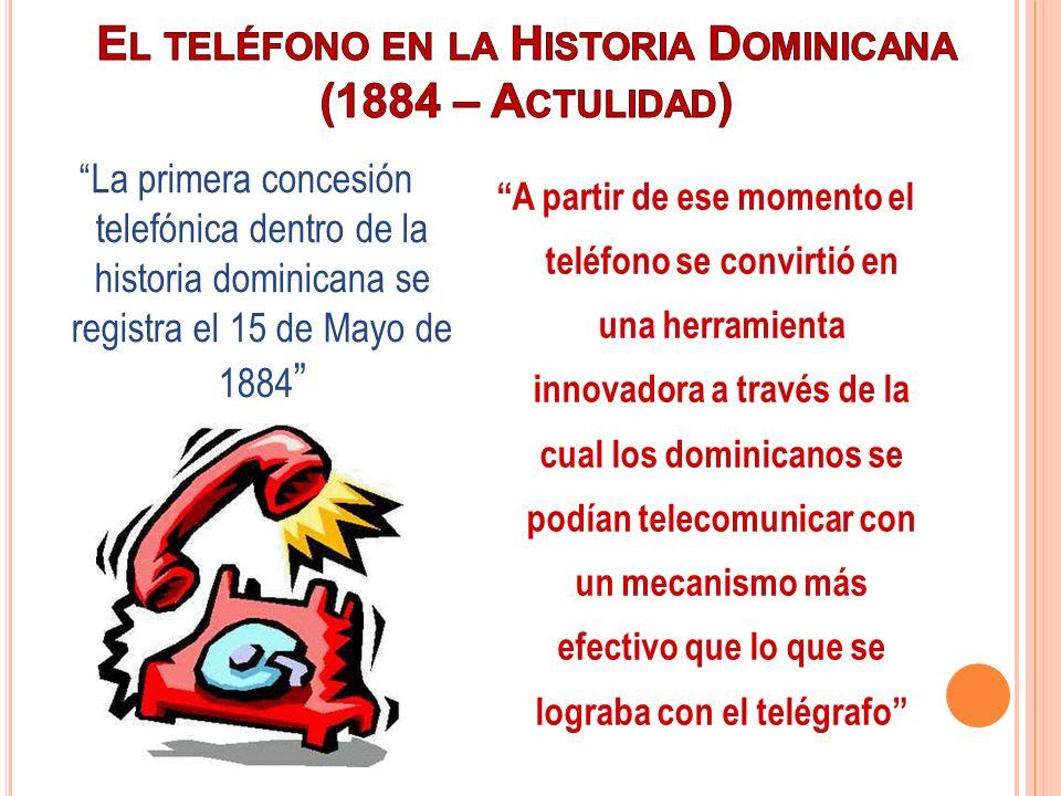 La primera concesión telefónica dentro de la historia dominicana se registra el 15 de Mayo de 1884 A partir de ese momento el teléfono se convirtió en