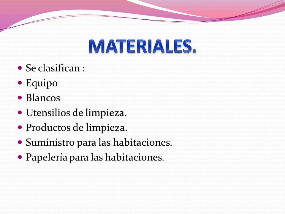 Se clasifican : Equipo Blancos Utensilios de limpieza. Productos de limpieza. Suministro para las habitaciones. Papelería para las habitaciones.