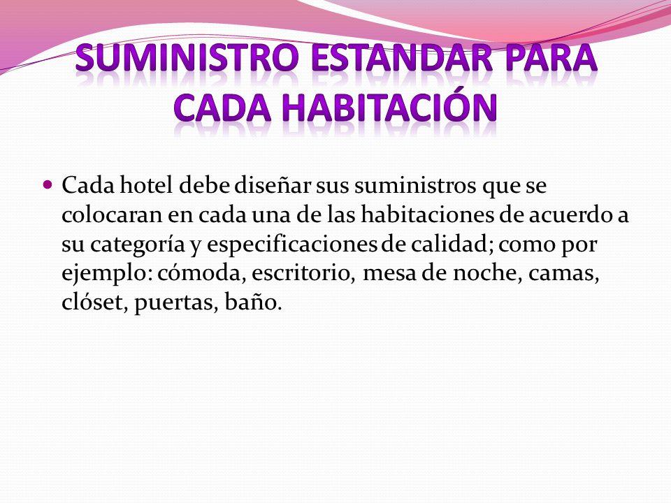Cada hotel debe diseñar sus suministros que se colocaran en cada una de las habitaciones de acuerdo a su categoría y especificaciones de calidad; como