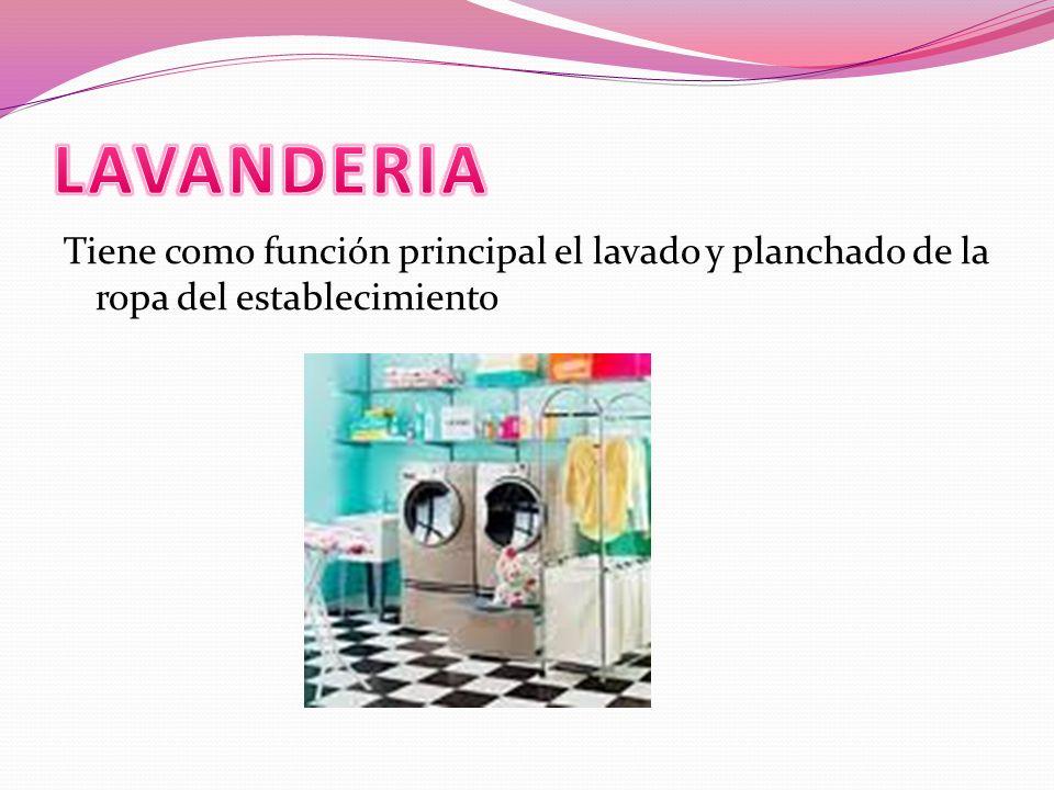 Tiene como función principal el lavado y planchado de la ropa del establecimiento