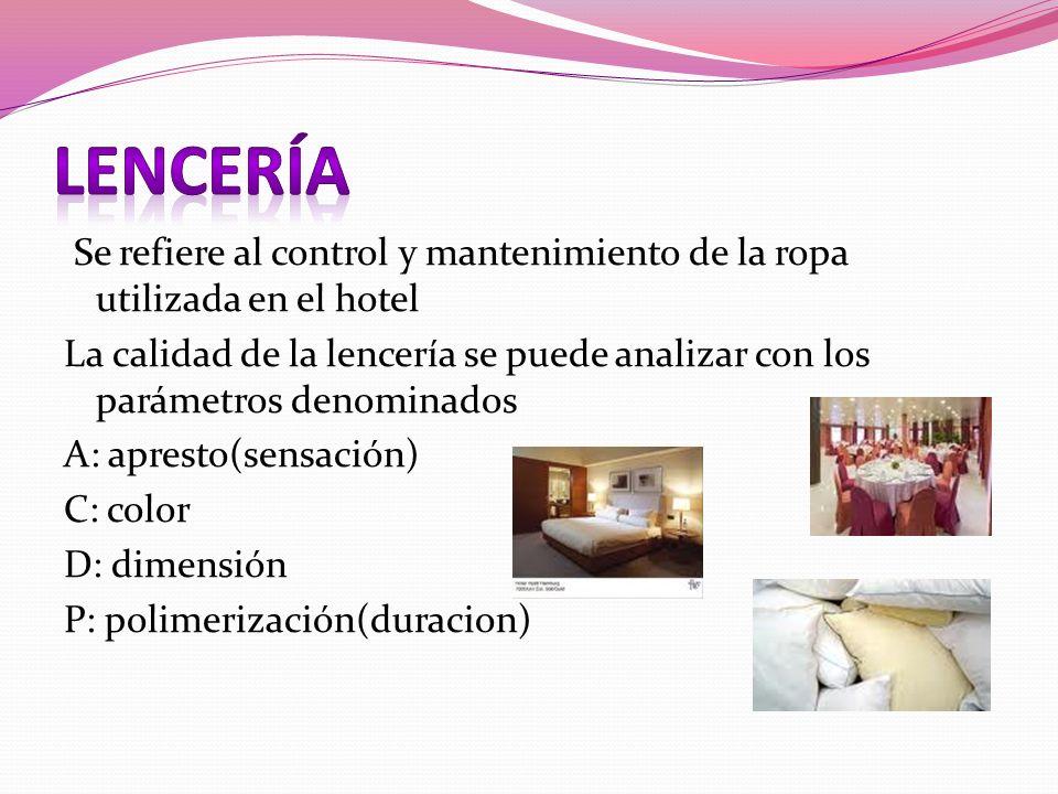Se refiere al control y mantenimiento de la ropa utilizada en el hotel La calidad de la lencería se puede analizar con los parámetros denominados A: a