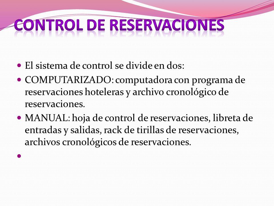 El sistema de control se divide en dos: COMPUTARIZADO: computadora con programa de reservaciones hoteleras y archivo cronológico de reservaciones. MAN