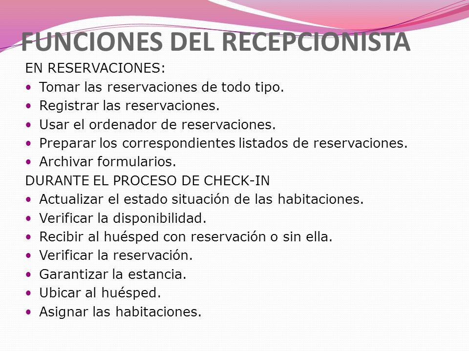 FUNCIONES DEL RECEPCIONISTA EN RESERVACIONES: Tomar las reservaciones de todo tipo. Registrar las reservaciones. Usar el ordenador de reservaciones. P