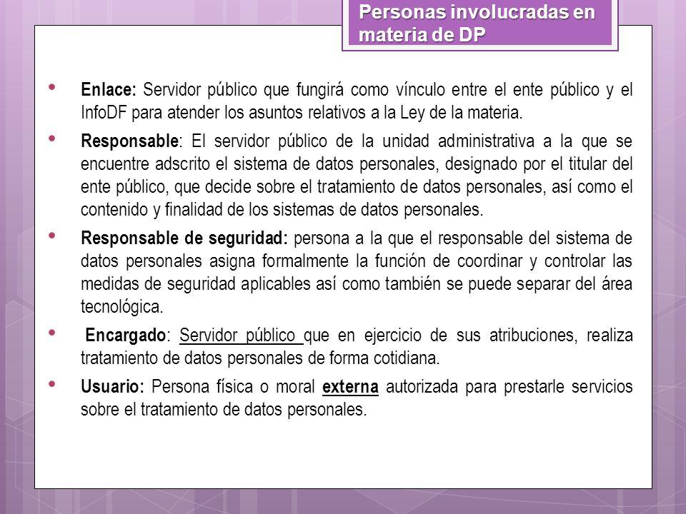 Personas involucradas en materia de DP Enlace: Servidor público que fungirá como vínculo entre el ente público y el InfoDF para atender los asuntos re