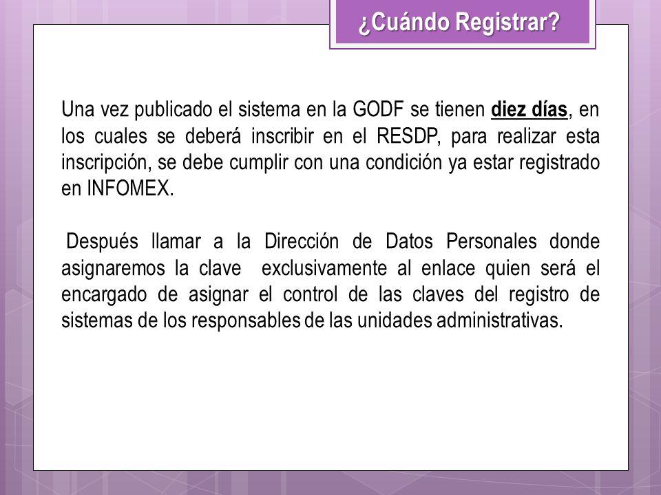¿Cuándo Registrar? Una vez publicado el sistema en la GODF se tienen diez días, en los cuales se deberá inscribir en el RESDP, para realizar esta insc