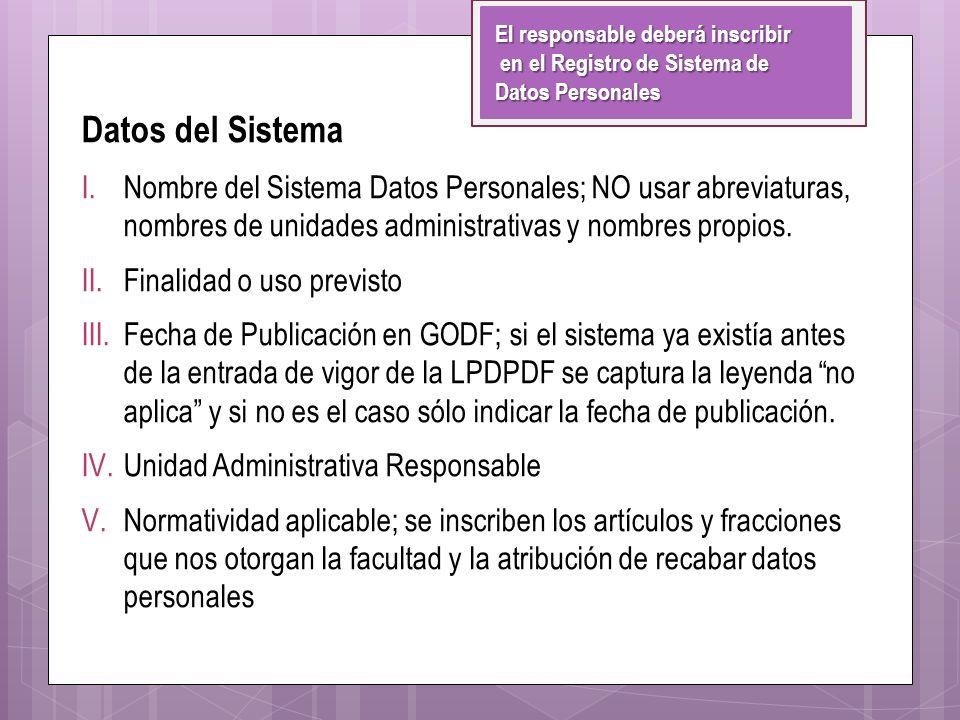 Datos del Sistema I.Nombre del Sistema Datos Personales; NO usar abreviaturas, nombres de unidades administrativas y nombres propios. II.Finalidad o u