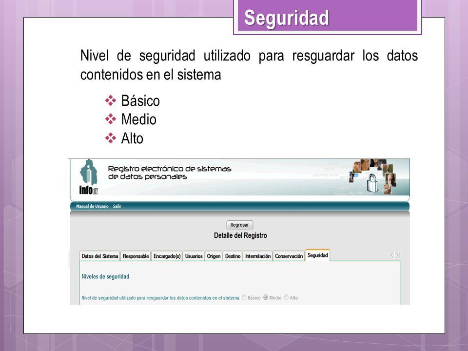 Nivel de seguridad utilizado para resguardar los datos contenidos en el sistema Básico Medio Alto Seguridad