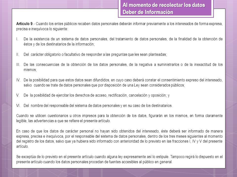 Deber de Información Artículo 9.- Cuando los entes públicos recaben datos personales deberán informar previamente a los interesados de forma expresa,