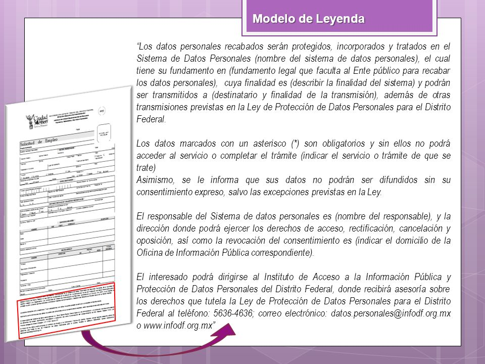 Modelo de Leyenda Los datos personales recabados serán protegidos, incorporados y tratados en el Sistema de Datos Personales (nombre del sistema de da